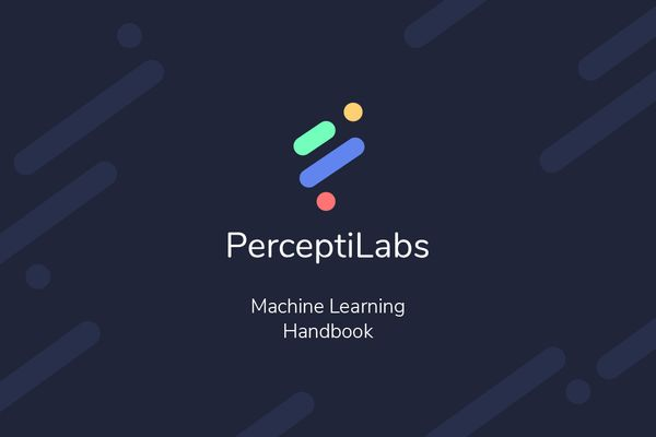PerceptiLabs Releases Free Source Code for Our Machine Learning Handbook